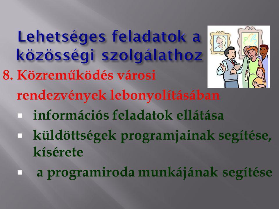 8. Közreműködés városi rendezvények lebonyolításában  információs feladatok ellátása  küldöttségek programjainak segítése, kísérete  a programiroda