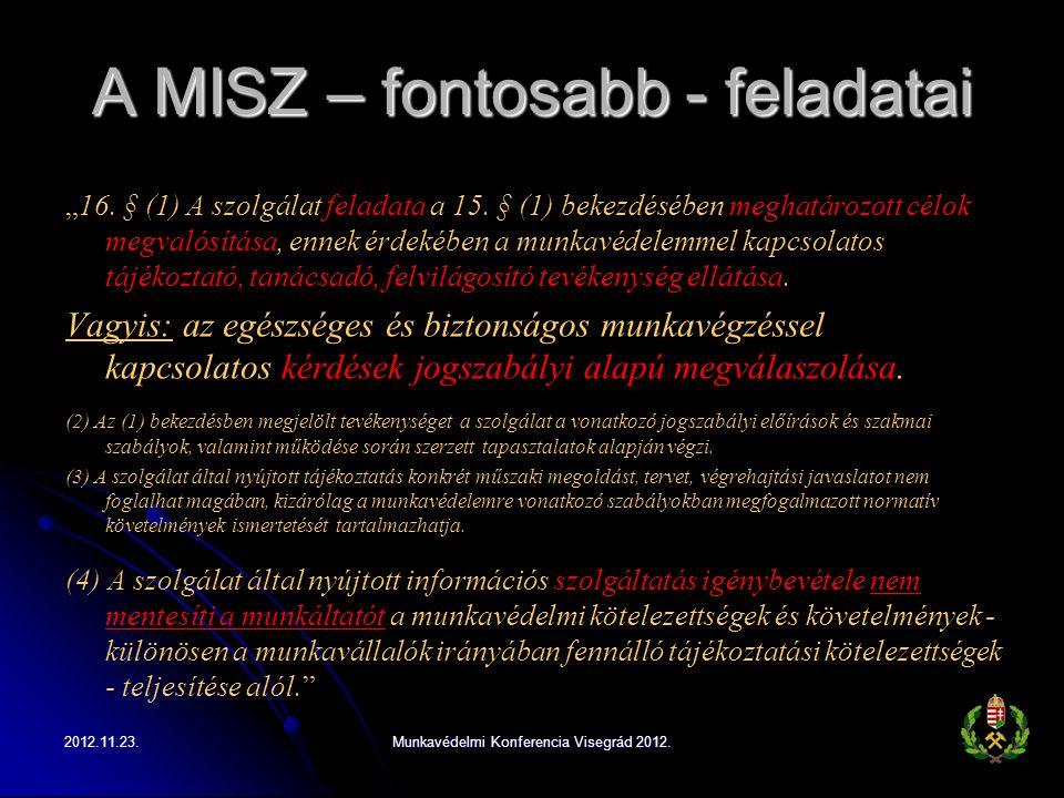 """A MISZ – fontosabb - feladatai """"16. § (1) A szolgálat feladata a 15. § (1) bekezdésében meghatározott célok megvalósítása, ennek érdekében a munkavéde"""