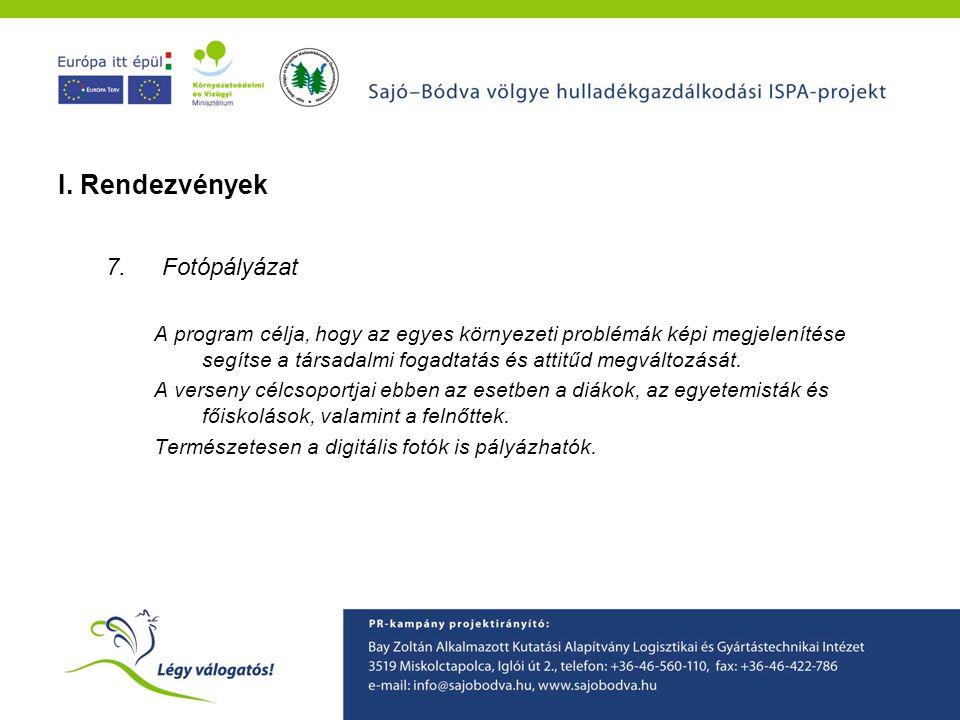 A Sajó-Bódva ISPA projekt környezetvédelmi tudatformáló programjainak ismertetése I. Rendezvények 7.Fotópályázat A program célja, hogy az egyes környe