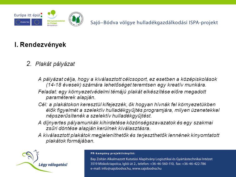 A Sajó-Bódva ISPA projekt környezetvédelmi tudatformáló programjainak ismertetése I. Rendezvények 2. Plakát pályázat A pályázat célja, hogy a kiválasz