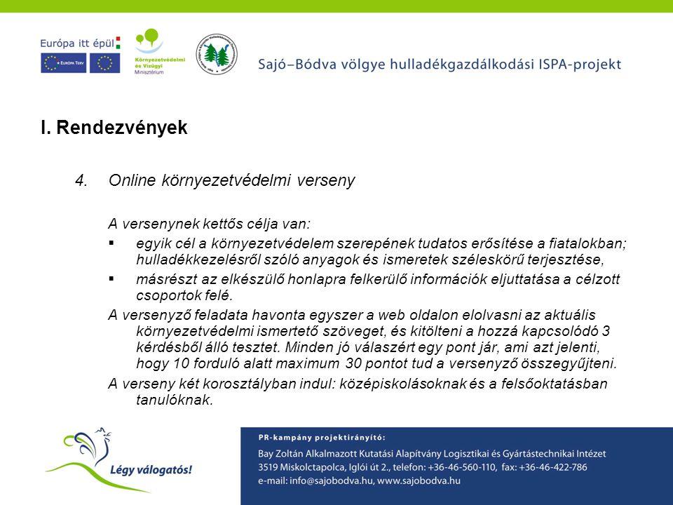 A Sajó-Bódva ISPA projekt környezetvédelmi tudatformáló programjainak ismertetése I. Rendezvények 4.Online környezetvédelmi verseny A versenynek kettő