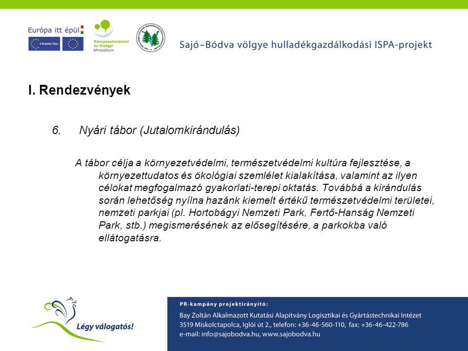 A Sajó-Bódva ISPA projekt környezetvédelmi tudatformáló programjainak ismertetése I. Rendezvények 6.Nyári tábor (Jutalomkirándulás) A tábor célja a kö