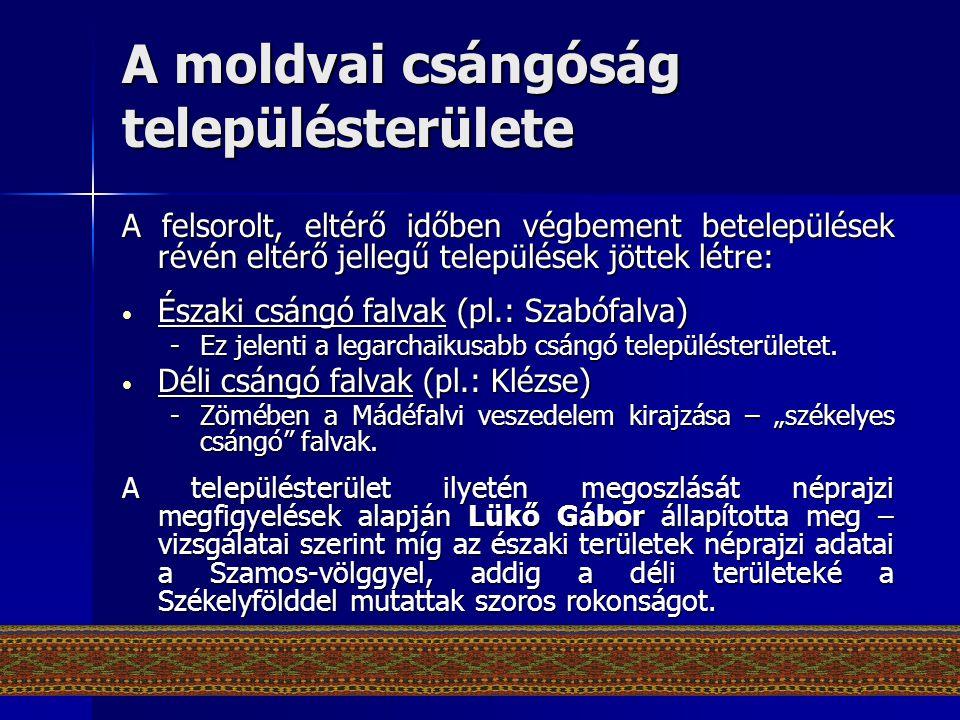 A moldvai csángóság településterülete A felsorolt, eltérő időben végbement betelepülések révén eltérő jellegű települések jöttek létre: • Északi csáng