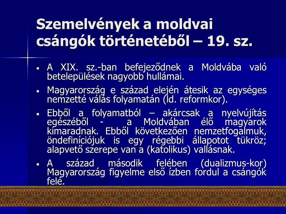 Szemelvények a moldvai csángók történetéből – 19. sz. • A XIX. sz.-ban befejeződnek a Moldvába való betelepülések nagyobb hullámai. • Magyarország e s