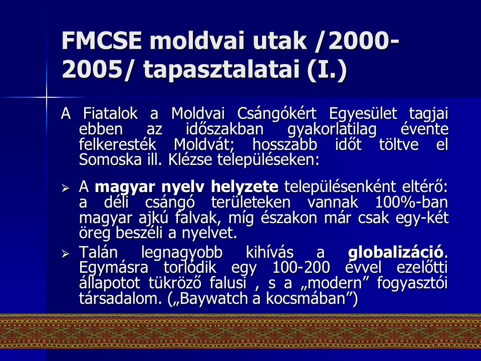FMCSE moldvai utak /2000- 2005/ tapasztalatai (I.) A Fiatalok a Moldvai Csángókért Egyesület tagjai ebben az időszakban gyakorlatilag évente felkerest