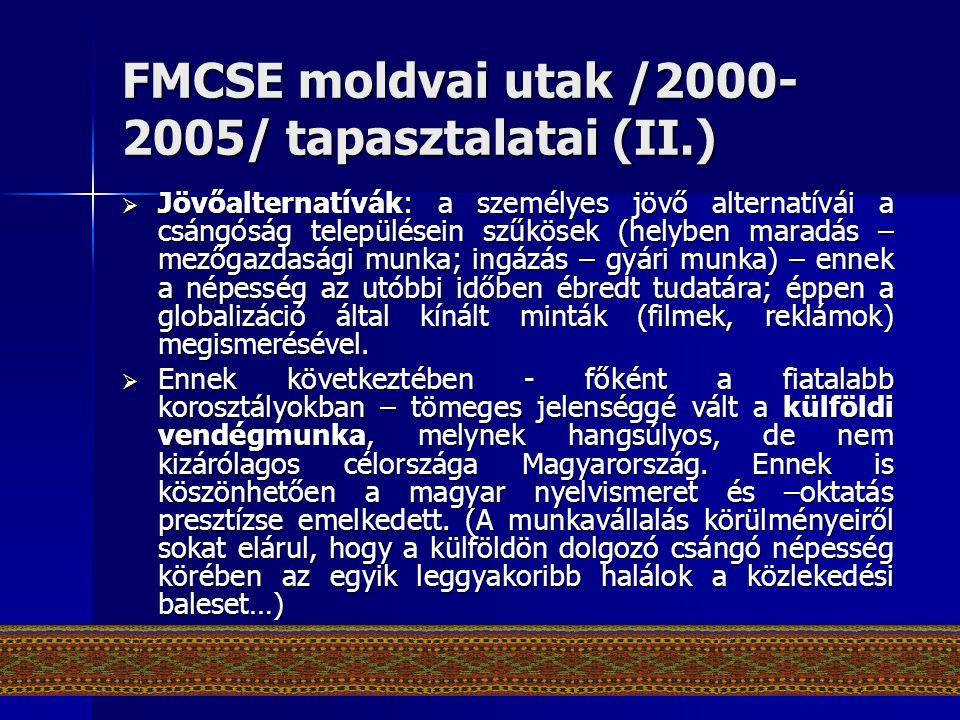 FMCSE moldvai utak /2000- 2005/ tapasztalatai (II.)  Jövőalternatívák: a személyes jövő alternatívái a csángóság településein szűkösek (helyben marad