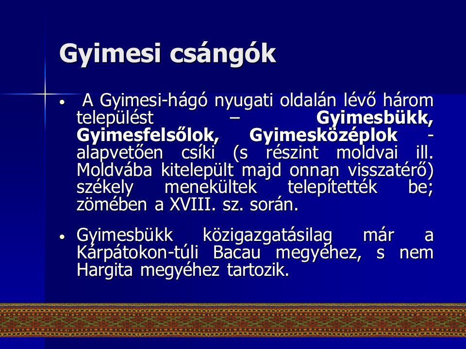 Gyimesi csángók • A Gyimesi-hágó nyugati oldalán lévő három települést – Gyimesbükk, Gyimesfelsőlok, Gyimesközéplok - alapvetően csíki (s részint mold