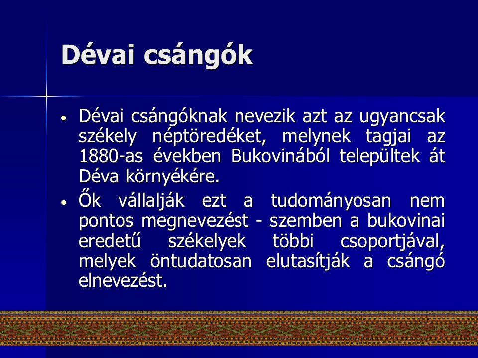 Dévai csángók • Dévai csángóknak nevezik azt az ugyancsak székely néptöredéket, melynek tagjai az 1880-as években Bukovinából települtek át Déva körny