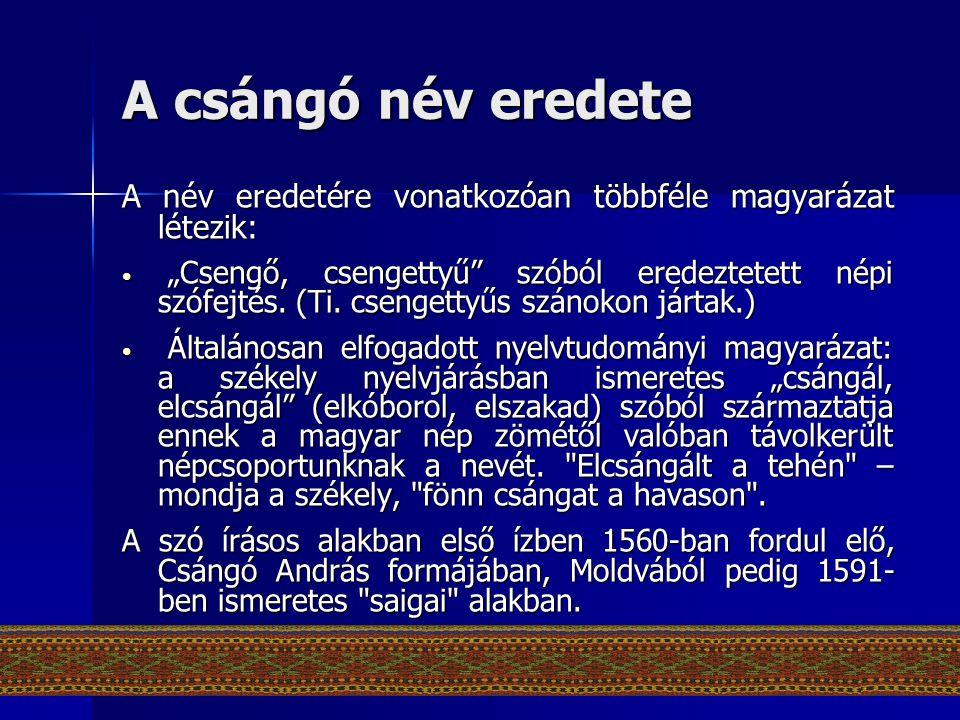 """A csángó név eredete A név eredetére vonatkozóan többféle magyarázat létezik: • """"Csengő, csengettyű"""" szóból eredeztetett népi szófejtés. (Ti. csengett"""