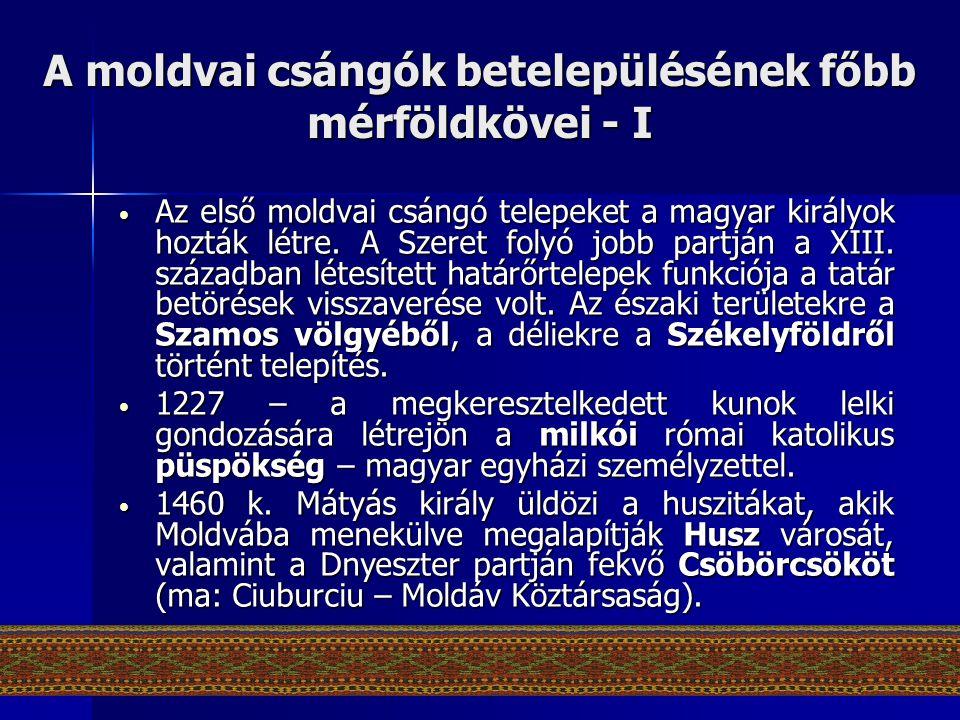A moldvai csángók betelepülésének főbb mérföldkövei - I • Az első moldvai csángó telepeket a magyar királyok hozták létre. A Szeret folyó jobb partján