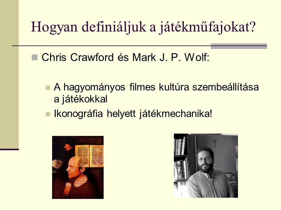 Hogyan definiáljuk a játékműfajokat?  Chris Crawford és Mark J. P. Wolf:  A hagyományos filmes kultúra szembeállítása a játékokkal  Ikonográfia hel