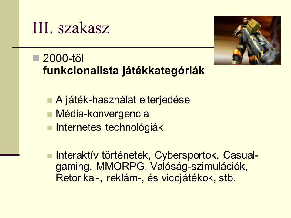 III. szakasz  2000-től funkcionalista játékkategóriák  A játék-használat elterjedése  Média-konvergencia  Internetes technológiák  Interaktív tör
