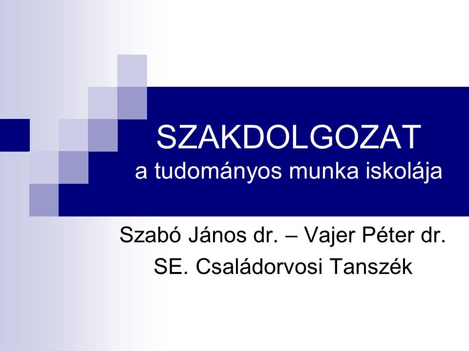 SZAKDOLGOZAT a tudományos munka iskolája Szabó János dr. – Vajer Péter dr. SE. Családorvosi Tanszék