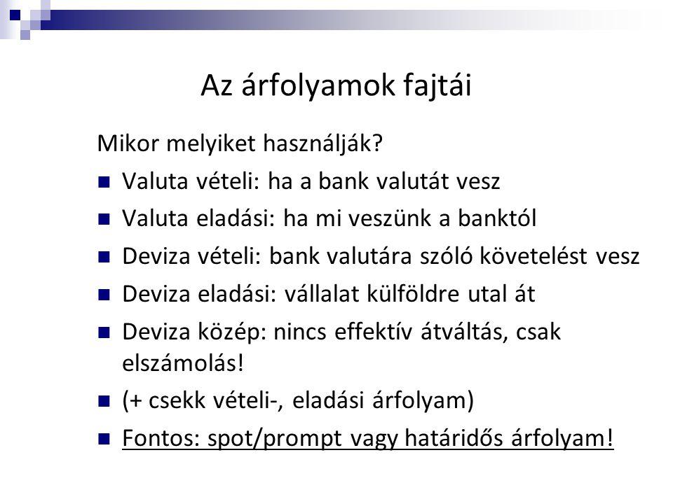 Az árfolyamok fajtái Mikor melyiket használják?  Valuta vételi: ha a bank valutát vesz  Valuta eladási: ha mi veszünk a banktól  Deviza vételi: ban