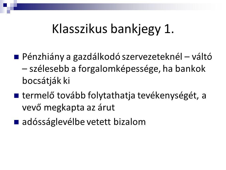 Klasszikus bankjegy 1.  Pénzhiány a gazdálkodó szervezeteknél – váltó – szélesebb a forgalomképessége, ha bankok bocsátják ki  termelő tovább folyta