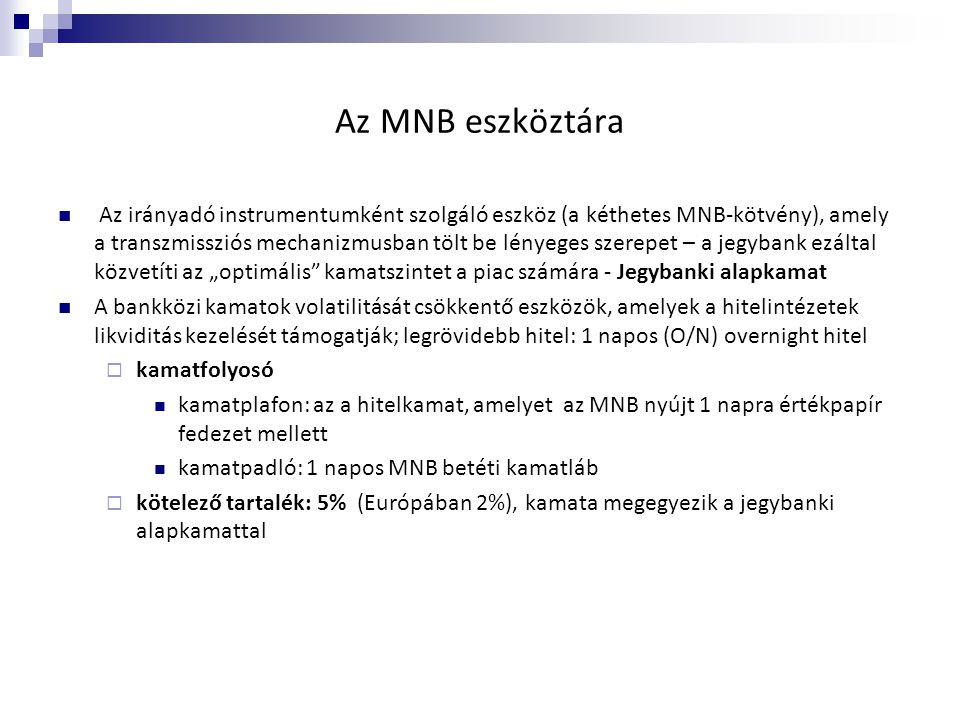 Az MNB eszköztára  Az irányadó instrumentumként szolgáló eszköz (a kéthetes MNB-kötvény), amely a transzmissziós mechanizmusban tölt be lényeges szer