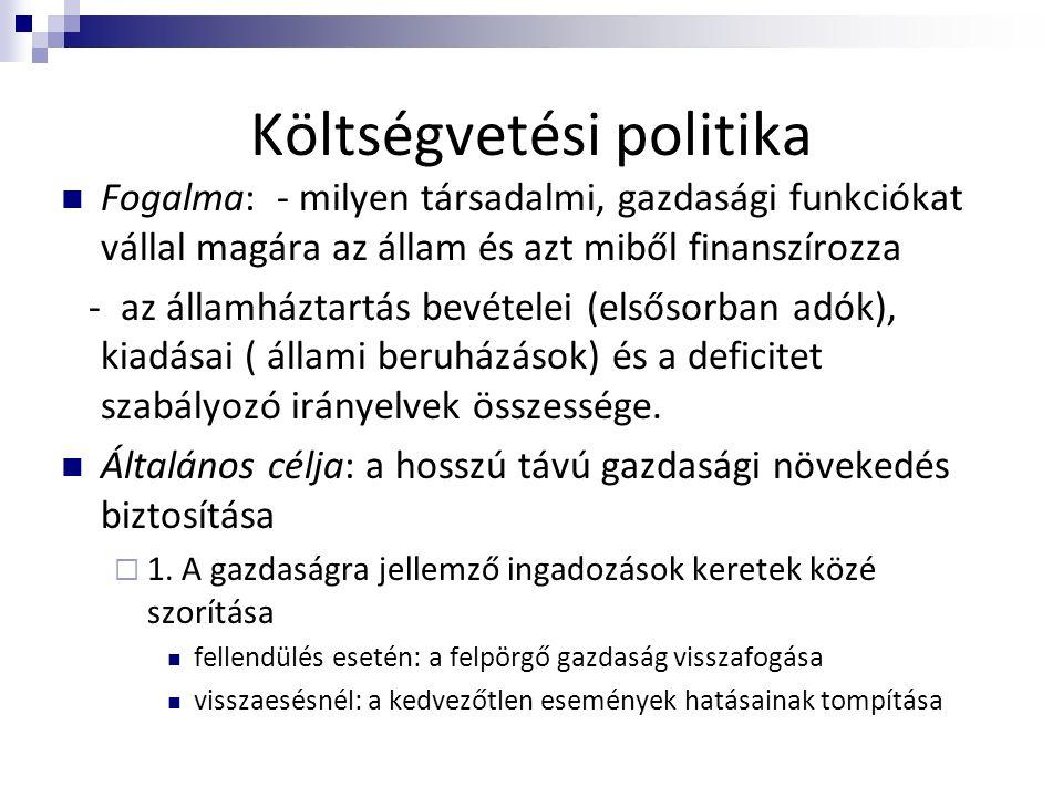 Költségvetési politika  Fogalma: - milyen társadalmi, gazdasági funkciókat vállal magára az állam és azt miből finanszírozza - az államháztartás bevé