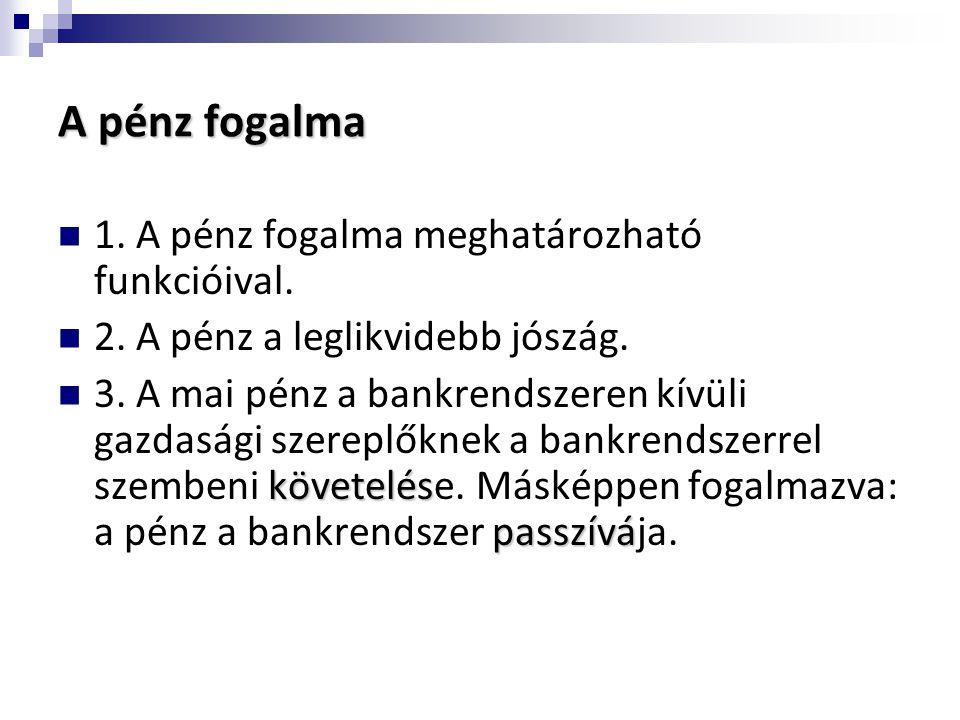 A pénzügyi intézményrendszer Közvetlen tőkeáramlás Pénzügyi közvetítők Elsődleges piac Másodlagos piac Monetáris közvetítők Nem monetáris közvetítők • Kockázati tőketársaságok • Befektetési társaságok • Tőzsde •Értékpapír- bizományosok •Értékpapír- kereskedők • Bankok •Takarék- szövetkezetek Bankjellegű intézmények • Befektetési bankok •Jelzálogbankok •Lakástakarék- pénztárak •Befektetési alapok •Lízingtársaság Nem bankjellegű intézmények • Biztosító- társaságok •Nyugdíjalapok •Egészség- biztosítók
