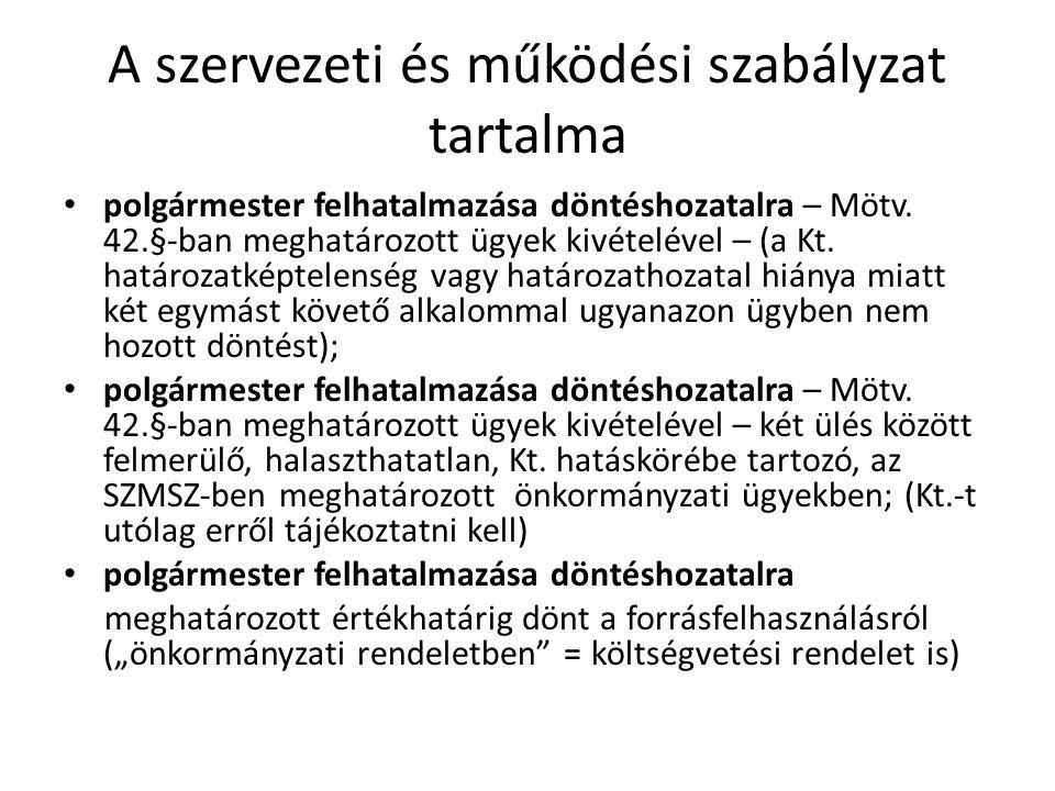 A szervezeti és működési szabályzat tartalma • polgármester felhatalmazása döntéshozatalra – Mötv.