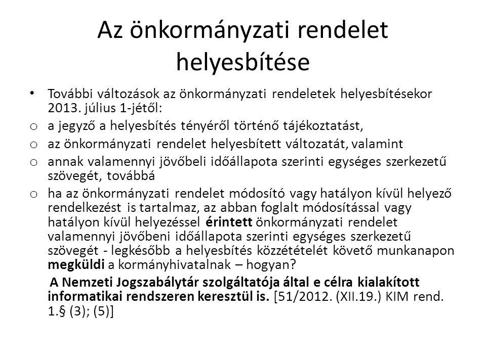 Az önkormányzati rendelet helyesbítése • További változások az önkormányzati rendeletek helyesbítésekor 2013.