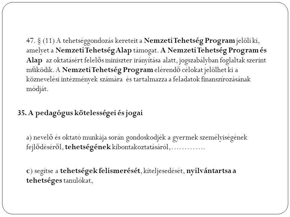 47. § (11) A tehetséggondozás kereteit a Nemzeti Tehetség Program jelöli ki, amelyet a Nemzeti Tehetség Alap támogat. A Nemzeti Tehetség Program és Al