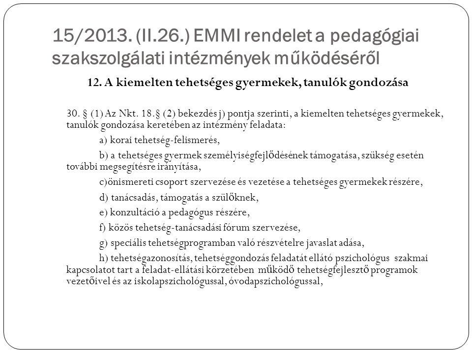 15/2013. (II.26.) EMMI rendelet a pedagógiai szakszolgálati intézmények működéséről 12. A kiemelten tehetséges gyermekek, tanulók gondozása 30. § (1)