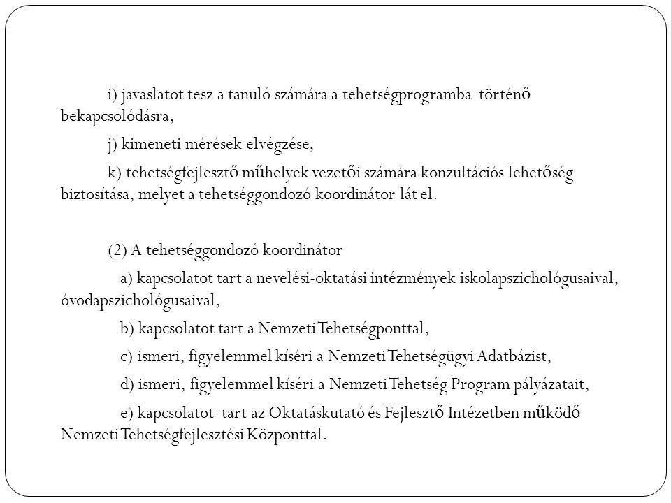 i) javaslatot tesz a tanuló számára a tehetségprogramba történ ő bekapcsolódásra, j) kimeneti mérések elvégzése, k) tehetségfejleszt ő m ű helyek veze