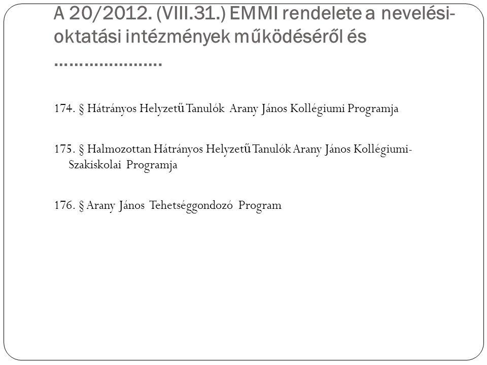 A 20/2012. (VIII.31.) EMMI rendelete a nevelési- oktatási intézmények működéséről és …………………. 174. § Hátrányos Helyzet ű Tanulók Arany János Kollégium