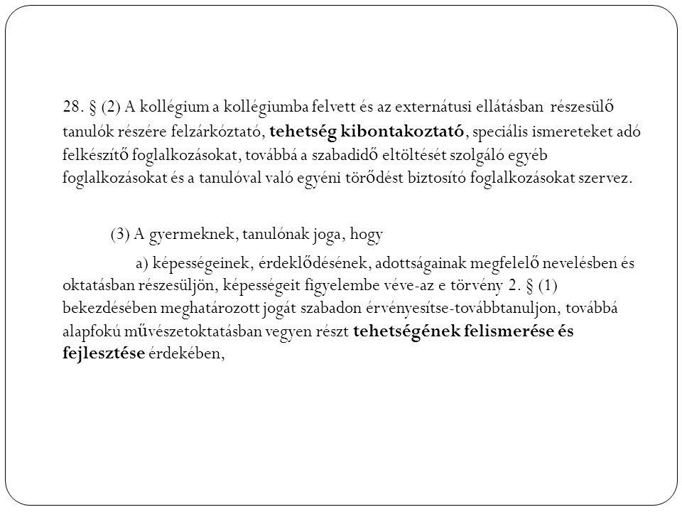 28. § (2) A kollégium a kollégiumba felvett és az externátusi ellátásban részesül ő tanulók részére felzárkóztató, tehetség kibontakoztató, speciális