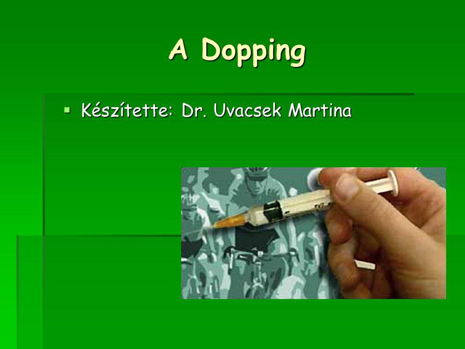 A Dopping  Készítette: Dr. Uvacsek Martina