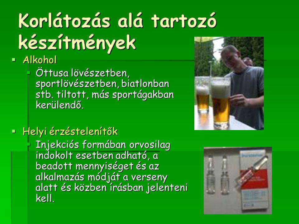 Korlátozás alá tartozó készítmények  Alkohol  Öttusa lövészetben, sportlövészetben, biatlonban stb. tiltott, más sportágakban kerülendő.  Helyi érz