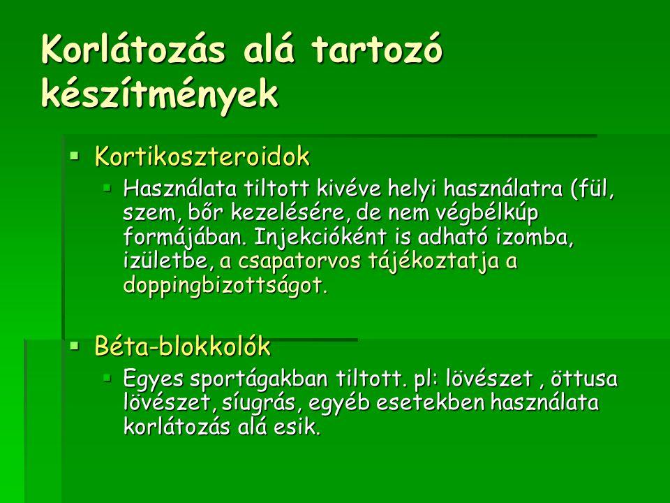Korlátozás alá tartozó készítmények  Kortikoszteroidok  Használata tiltott kivéve helyi használatra (fül, szem, bőr kezelésére, de nem végbélkúp for