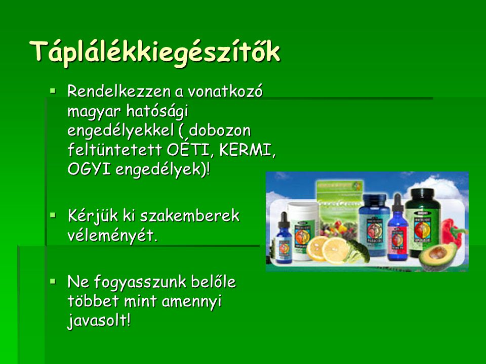 Táplálékkiegészítők  Rendelkezzen a vonatkozó magyar hatósági engedélyekkel ( dobozon feltüntetett OÉTI, KERMI, OGYI engedélyek).