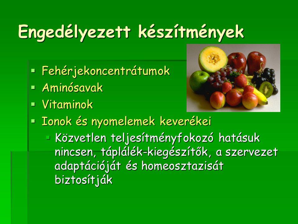 Engedélyezett készítmények  Fehérjekoncentrátumok  Aminósavak  Vitaminok  Ionok és nyomelemek keverékei  Közvetlen teljesítményfokozó hatásuk nincsen, táplálék-kiegészítők, a szervezet adaptációját és homeosztazisát biztosítják
