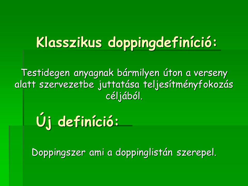 Klasszikus doppingdefiníció: Testidegen anyagnak bármilyen úton a verseny alatt szervezetbe juttatása teljesítményfokozás céljából. Új definíció: Dopp