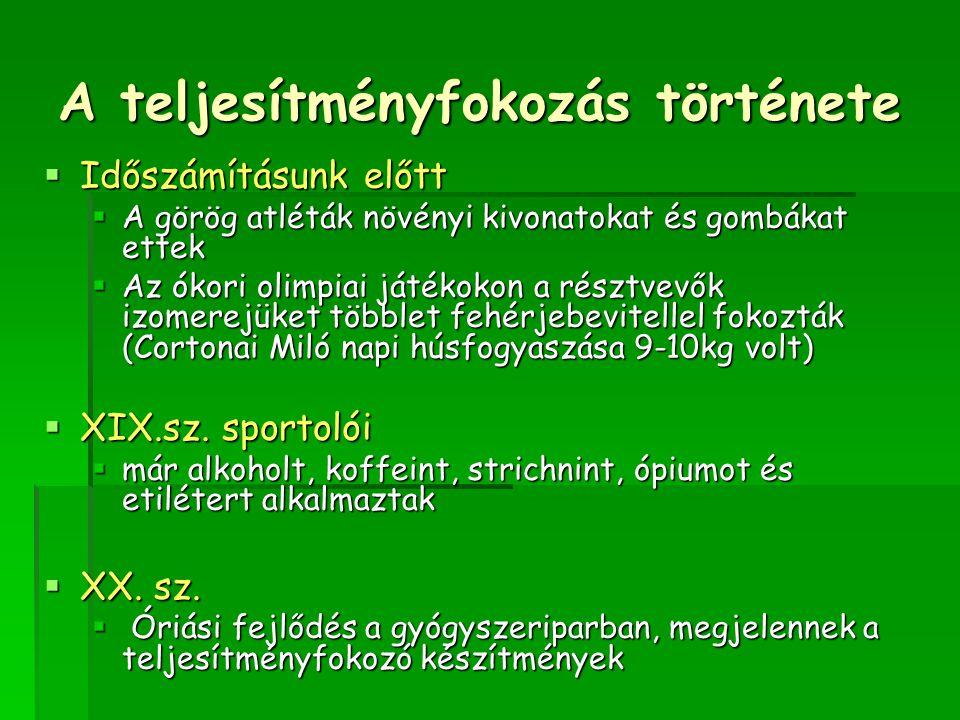 A teljesítményfokozás története  Időszámításunk előtt  A görög atléták növényi kivonatokat és gombákat ettek  Az ókori olimpiai játékokon a résztvevők izomerejüket többlet fehérjebevitellel fokozták (Cortonai Miló napi húsfogyaszása 9-10kg volt)  XIX.sz.