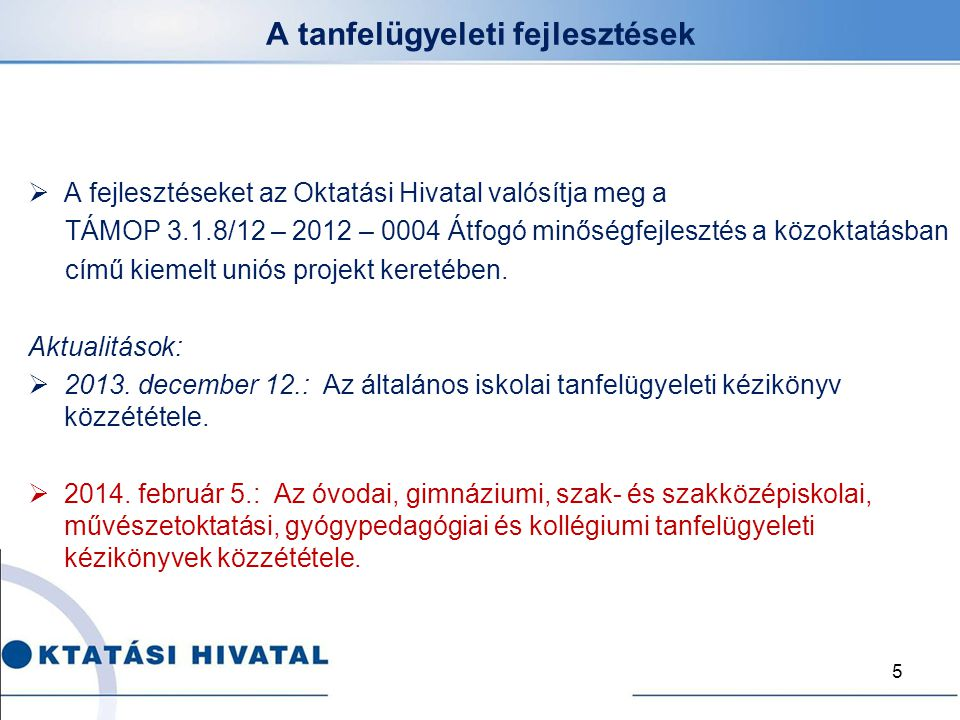 A tanfelügyeleti fejlesztések  A fejlesztéseket az Oktatási Hivatal valósítja meg a TÁMOP 3.1.8/12 – 2012 – 0004 Átfogó minőségfejlesztés a közoktatá