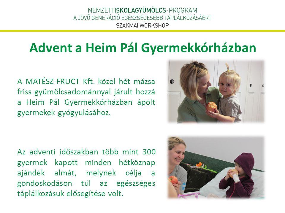 Advent a Heim Pál Gyermekkórházban A MATÉSZ-FRUCT Kft. közel hét mázsa friss gyümölcsadománnyal járult hozzá a Heim Pál Gyermekkórházban ápolt gyermek