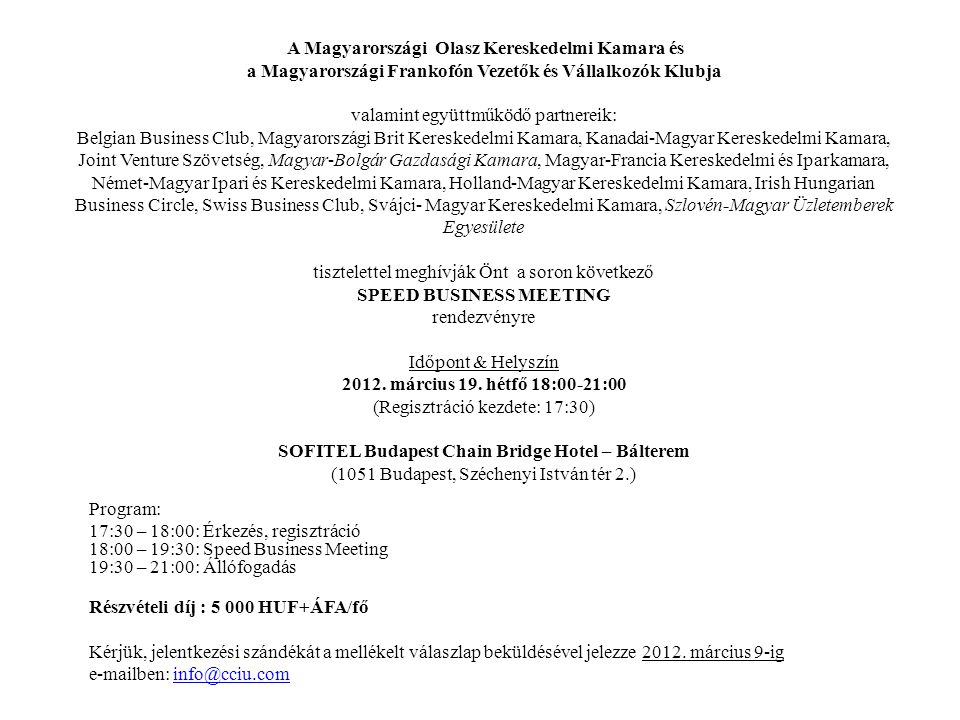 A Magyarországi Olasz Kereskedelmi Kamara és a Magyarországi Frankofón Vezetők és Vállalkozók Klubja valamint együttműködő partnereik: Belgian Busines