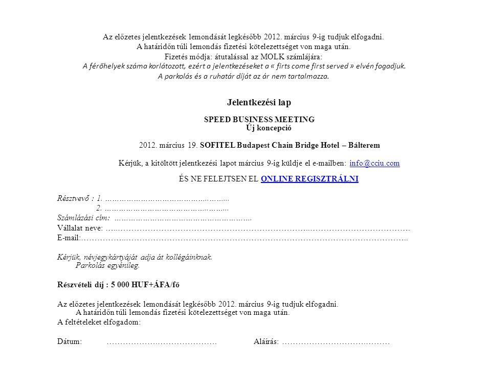 Az előzetes jelentkezések lemondását legkésőbb 2012. március 9-ig tudjuk elfogadni. A határidőn túli lemondás fizetési kötelezettséget von maga után.