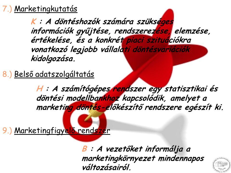 7.) Marketingkutatás K : A döntéshozók számára szükséges információk gyűjtése, rendszerezése, elemzése, értékelése, és a konkrét piaci szituációkra vo