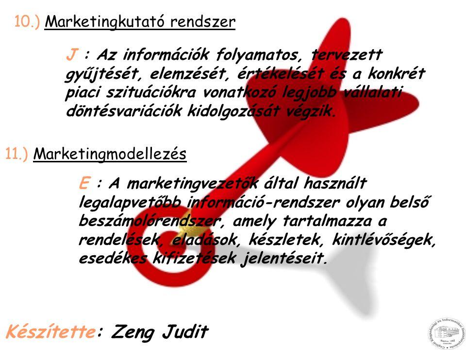 10.) Marketingkutató rendszer J : Az információk folyamatos, tervezett gyűjtését, elemzését, értékelését és a konkrét piaci szituációkra vonatkozó leg