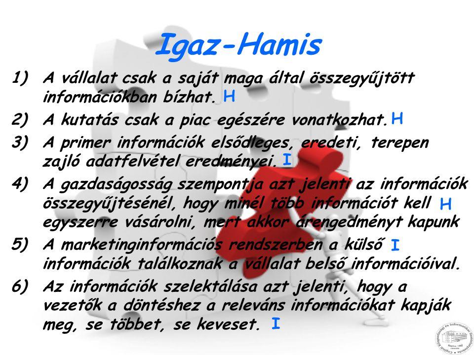 Igaz-Hamis 1)A vállalat csak a saját maga által összegyűjtött információkban bízhat. 2)A kutatás csak a piac egészére vonatkozhat. 3)A primer informác