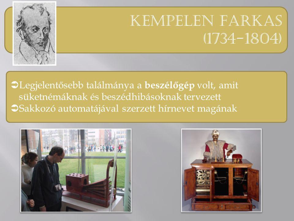 Kempelen Farkas (1734-1804)  Legjelentősebb találmánya a beszélőgép volt, amit süketnémáknak és beszédhibásoknak tervezett  Sakkozó automatájával szerzett hírnevet magának