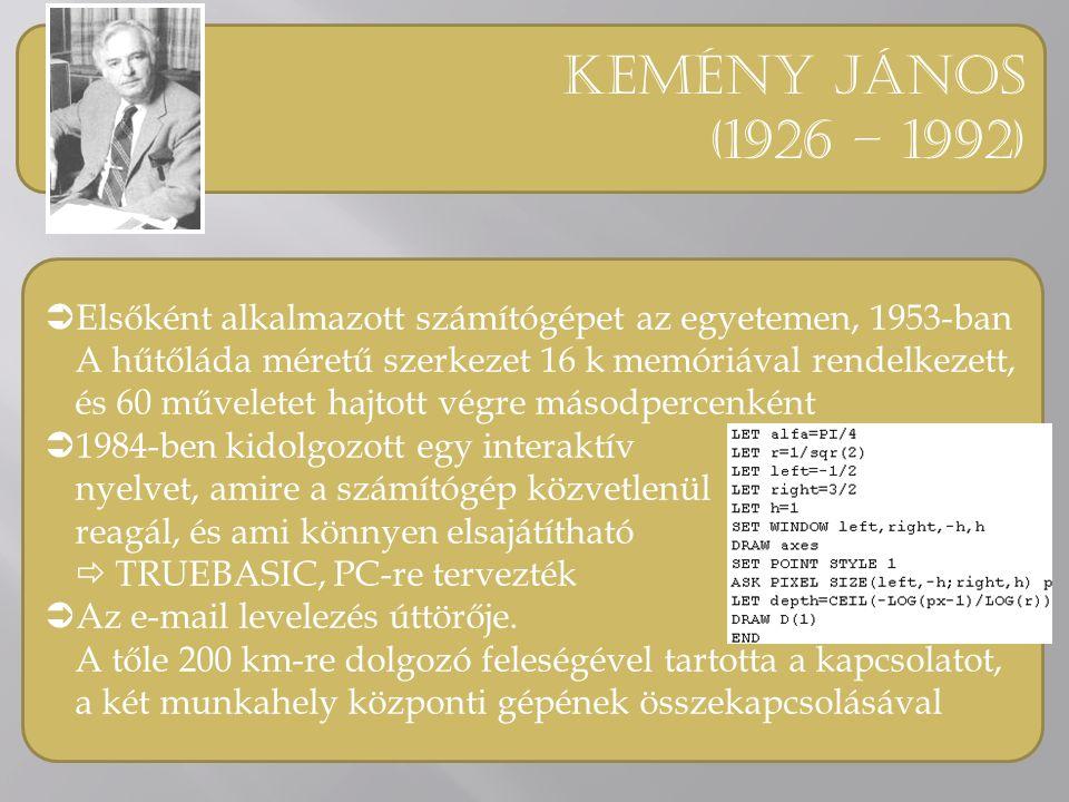 Kemény jános (1926 – 1992)  Elsőként alkalmazott számítógépet az egyetemen, 1953-ban A hűtőláda méretű szerkezet 16 k memóriával rendelkezett, és 60 műveletet hajtott végre másodpercenként  1984-ben kidolgozott egy interaktív nyelvet, amire a számítógép közvetlenül reagál, és ami könnyen elsajátítható  TRUEBASIC, PC-re tervezték  Az e-mail levelezés úttörője.
