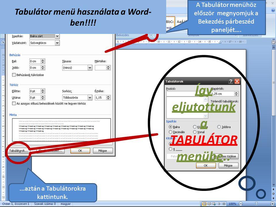 A Tabulátor menühöz először megnyomjuk a Bekezdés párbeszéd paneljét…. Tabulátor menü használata a Word- ben!!!!...aztán a Tabulátorokra kattintunk. Í