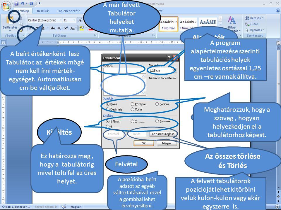 Alapérték Pozíció Típusai/ Igazítás Kitöltés Az összes törlése és Törlés A program alapértelmezése szerinti tabulációs helyek egyenletes osztással 1,2