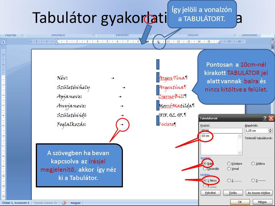 Tabulátor gyakorlati használata Így jelöli a vonalzón a TABULÁTORT. Pontosan a 10cm-nél kirakott TABULÁTOR jel alatt vannak balra és nincs kitöltve a