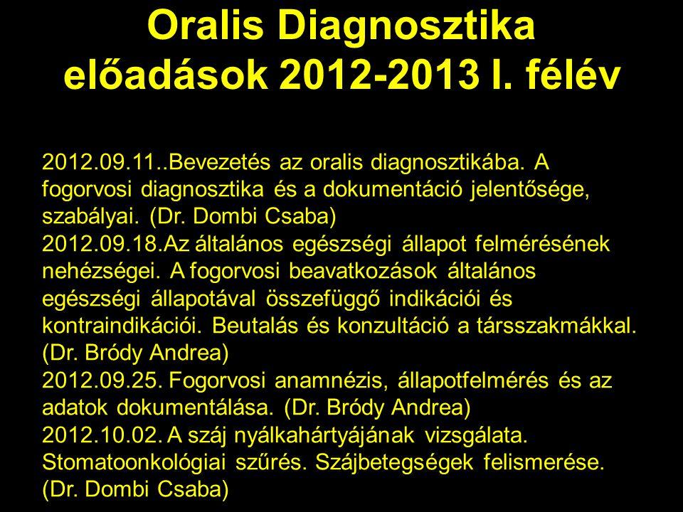 Oralis Diagnosztika előadások 2012-2013 I.félév 2012.09.11..Bevezetés az oralis diagnosztikába.