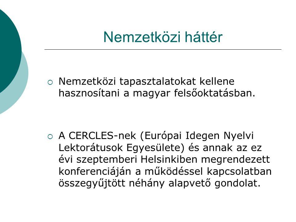  Nemzetközi tapasztalatokat kellene hasznosítani a magyar felsőoktatásban.  A CERCLES-nek (Európai Idegen Nyelvi Lektorátusok Egyesülete) és annak a